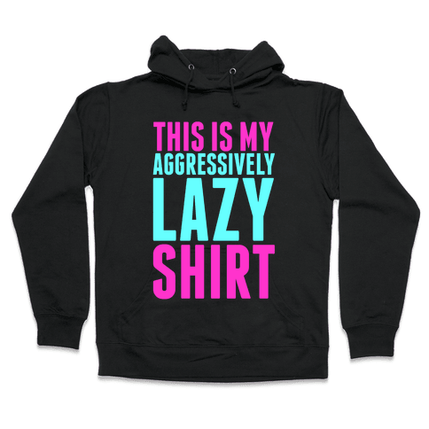 Aggressively Lazy Hooded Sweatshirt
