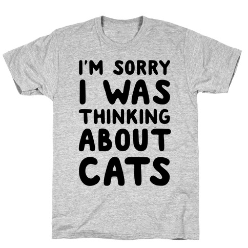 I'm Sorry I Was Thinking About Cats Mens T-Shirt