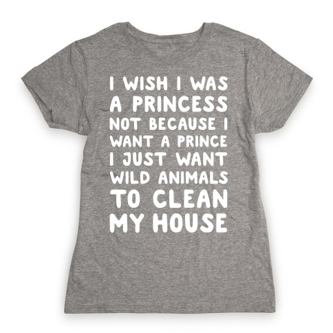 I Wish I Was A Princess Womens T-Shirt