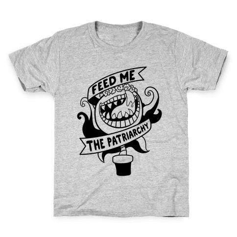 Feed Me The Patriarchy Kids T-Shirt