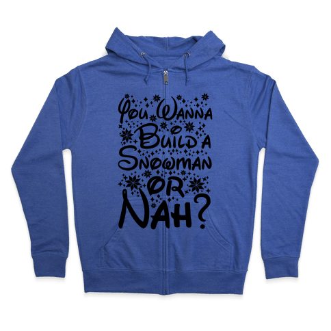 Do You Want to Build a Snowman or Nah? Zip Hoodie