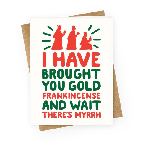 I Have Brought You Gold, Frankincense, And Wait, There's Myrrh Greeting Card