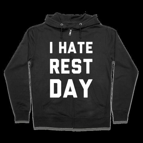 I Hate Rest Day Zip Hoodie
