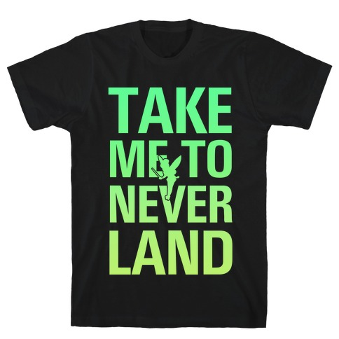 Take me to Neverland T-Shirt