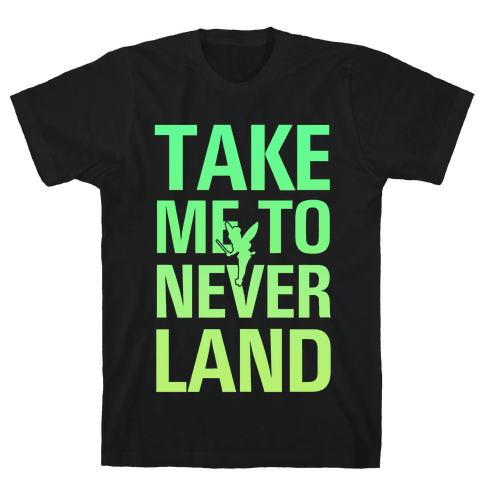 Take me to Neverland Mens T-Shirt
