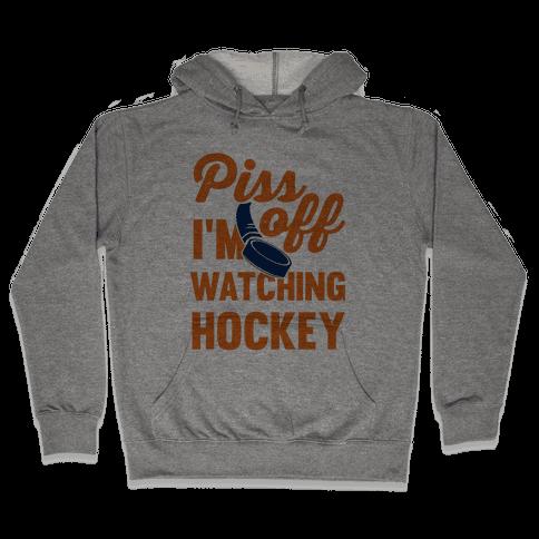 Piss Off I'm Watching Hockey Hooded Sweatshirt
