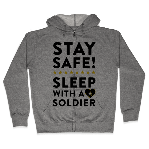 Stay Safe! Sleep With A Soldier Zip Hoodie