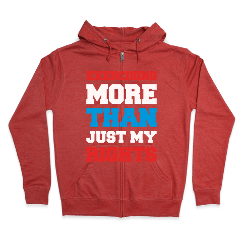 Exercising More Than Just My Rights Zip Hoodie