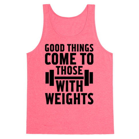 Good Things Come To Those With Weights Tank Top