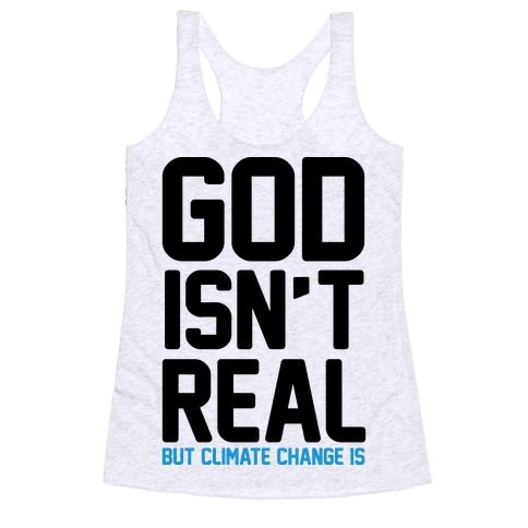 God Isn't Real But Climate Change Is