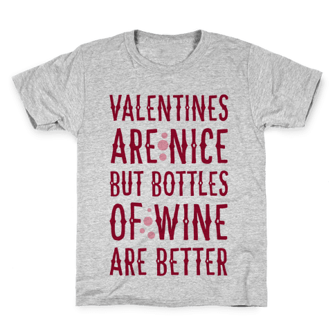 Valentines are Nice but Bottles of Wine are Better Kids T-Shirt