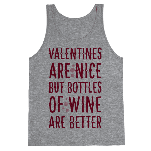 Valentines are Nice but Bottles of Wine are Better Tank Top