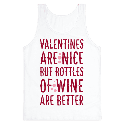 Valentines are Nice but Bottles of Wine are Better
