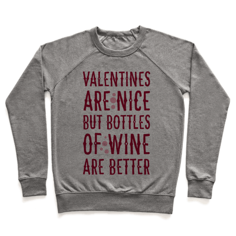 Valentines are Nice but Bottles of Wine are Better Pullover