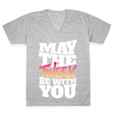 May The Twerk Be With You V-Neck Tee Shirt