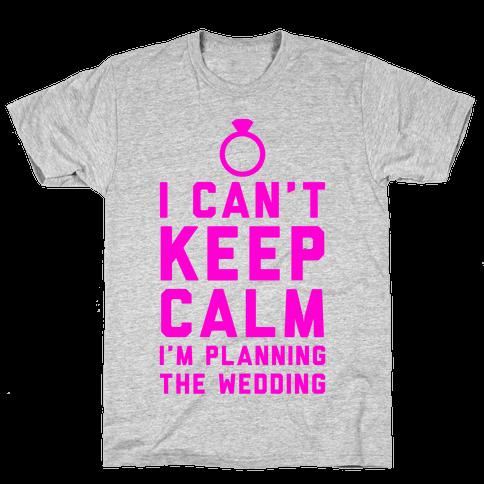 I'm Planning The Wedding Mens T-Shirt