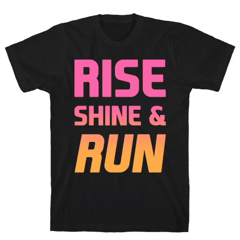 Rise Shine & Run Mens T-Shirt