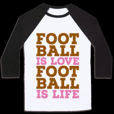 Football is Love Football is Life Baseball Tee