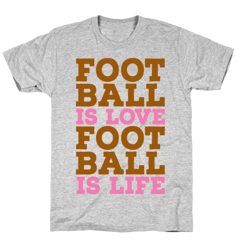 Football is Love Football is Life T-Shirt