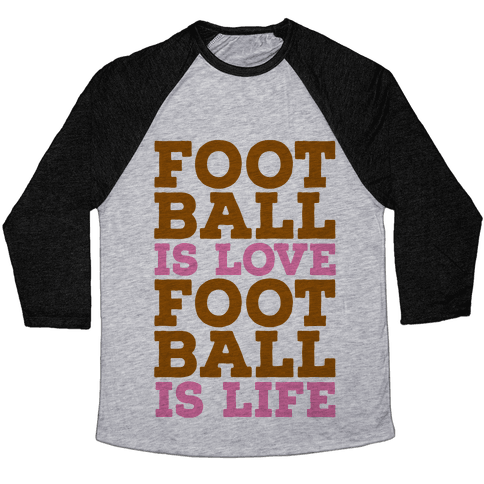 Football is Love Football is Life Baseball Tee