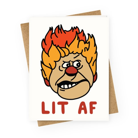 Lit AF Heat Miser Greeting Card
