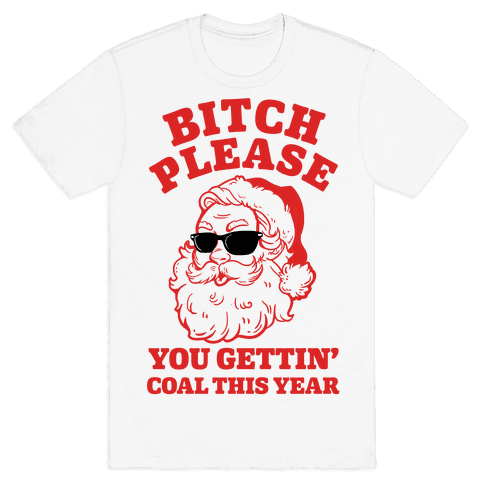 Bitch Please, You Gettin' Coal This Year Mens T-Shirt