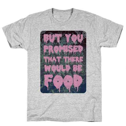 But you promised that there would be food Mens T-Shirt
