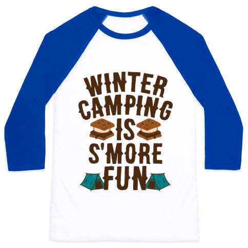 Winter Camping Is S'MORE Fun Baseball Tee