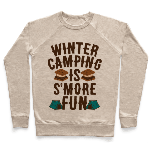 Winter Camping Is S'MORE Fun Pullover