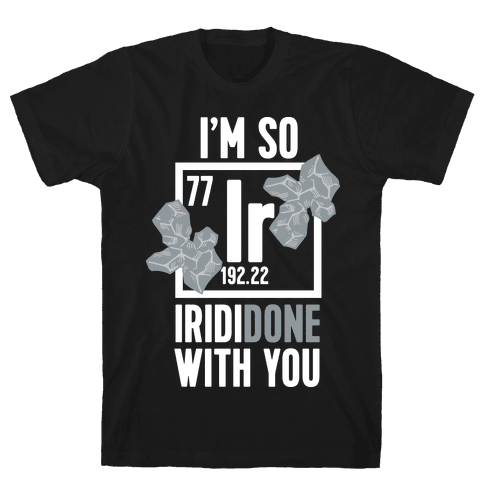 I'm So IridiDONE with you Mens T-Shirt