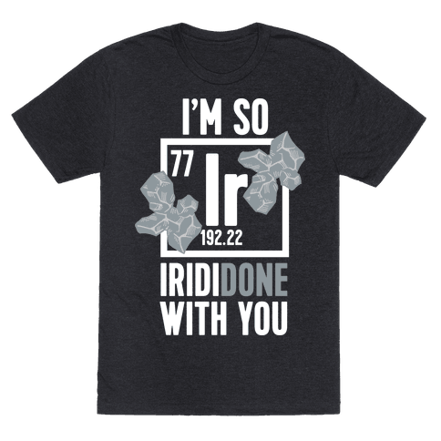 I'm So IridiDONE with you