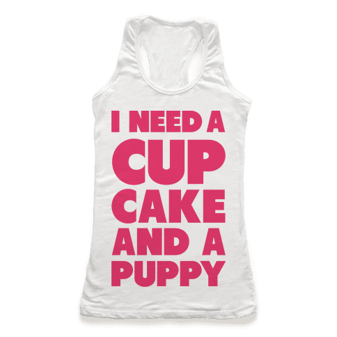 I Need A Cupcake And A Puppy Racerback Tank Top
