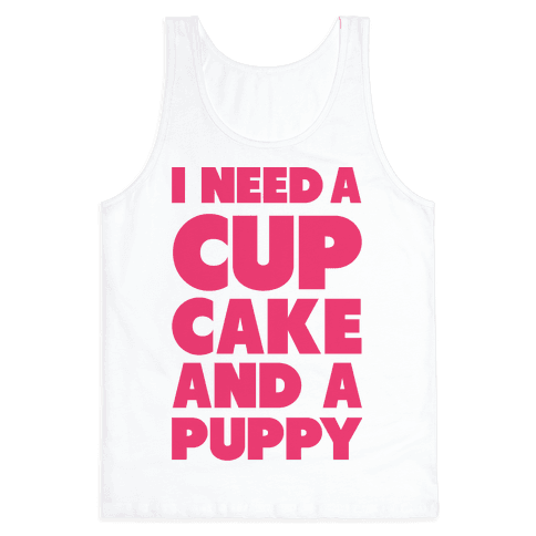 I Need A Cupcake And A Puppy Tank Top