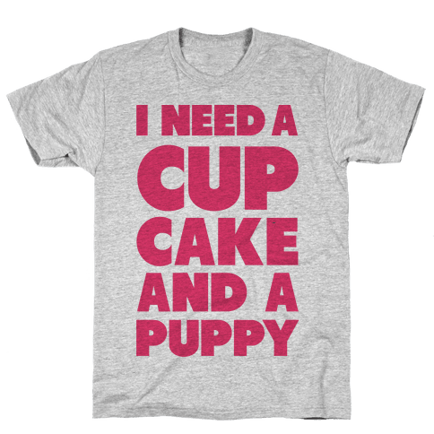 I Need A Cupcake And A Puppy Mens T-Shirt