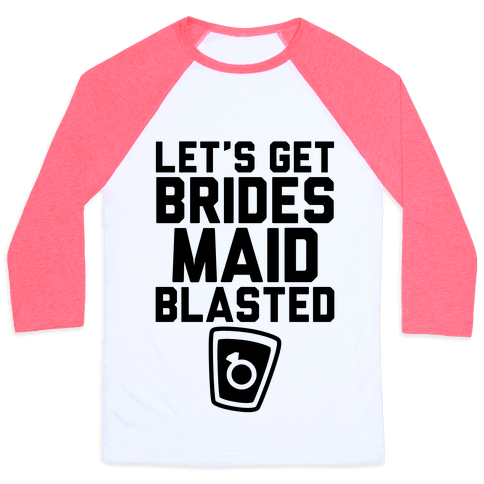 Let's Get Bridesmaid Blasted Baseball Tee