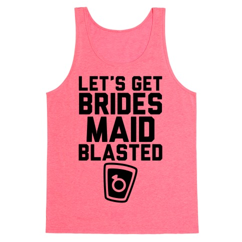 Let's Get Bridesmaid Blasted Tank Top