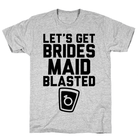 Let's Get Bridesmaid Blasted Mens T-Shirt