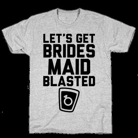 Let's Get Bridesmaid Blasted Mens T-Shirt