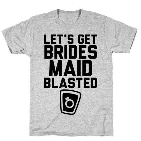 Let's Get Bridesmaid Blasted T-Shirt