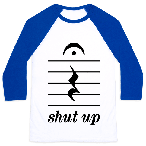 Shut Up Musical Note Baseball Tee