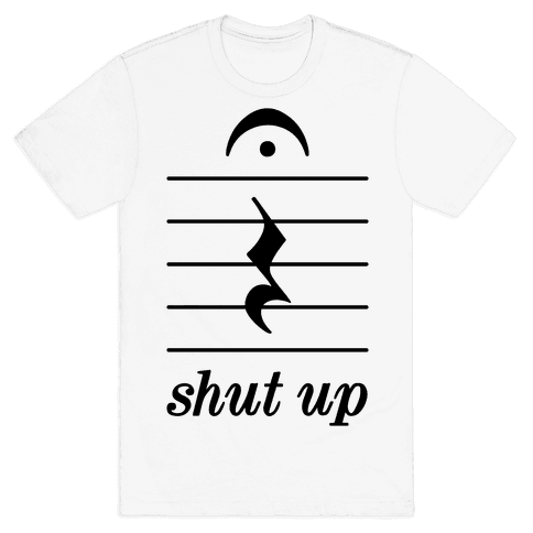 Shut Up Musical Note Mens T-Shirt