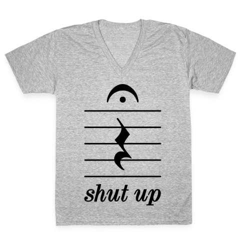 Shut Up Musical Note V-Neck Tee Shirt