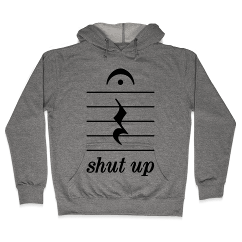 Shut Up Musical Note Hooded Sweatshirt