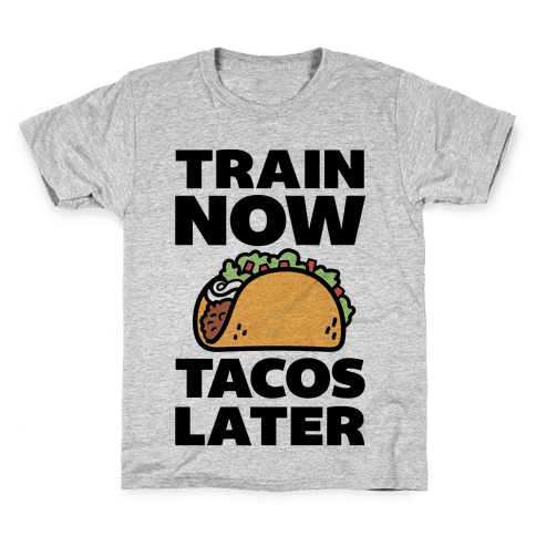 Train Now Tacos Later Kids T-Shirt