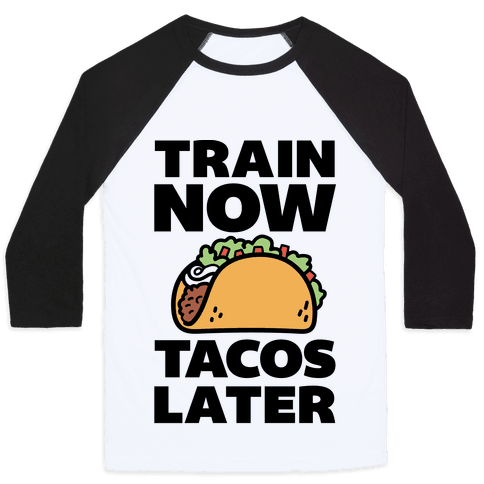 Train Now Tacos Later Baseball Tee