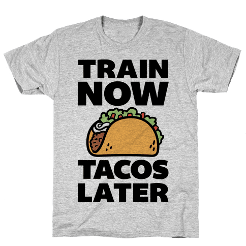 Train Now Tacos Later Mens T-Shirt