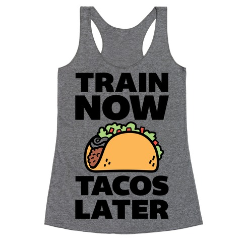 Train Now Tacos Later Racerback Tank Top