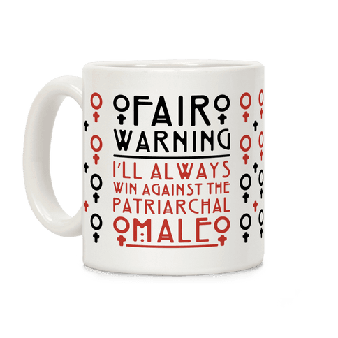 I'll Always Win Against The Patriarchal Male Coffee Mug