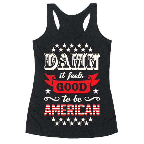 Damn It Feels Good To Be American Racerback Tank Top
