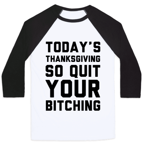 Today's Thanksgiving Quit Your Bitching Baseball Tee